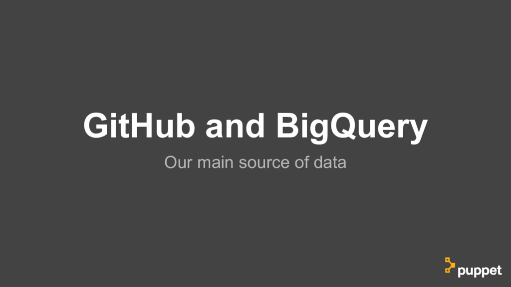 GitHub and BigQuery Our main source of data