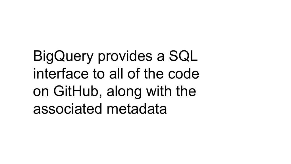 BigQuery provides a SQL interface to all of the...