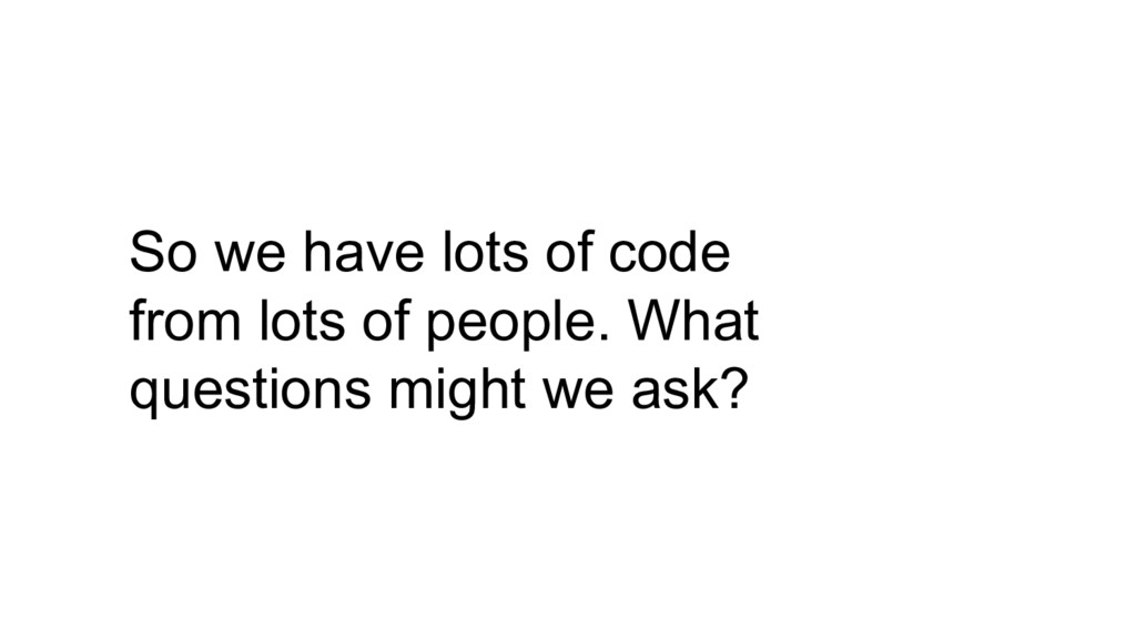 So we have lots of code from lots of people. Wh...