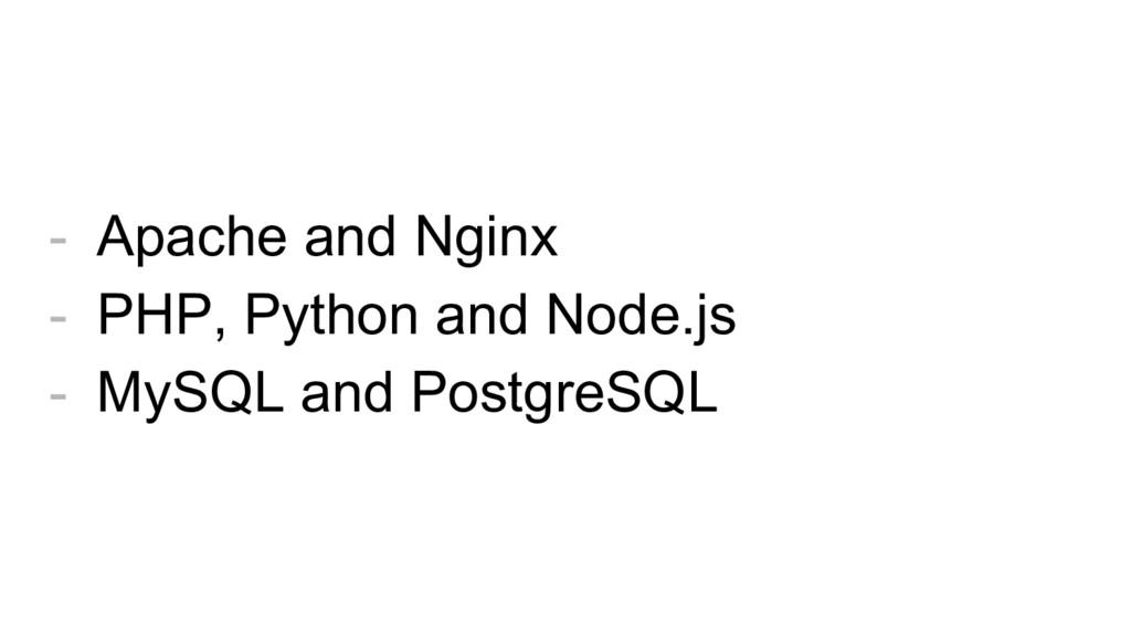 - Apache and Nginx - PHP, Python and Node.js - ...