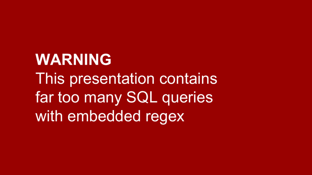 WARNING This presentation contains far too many...