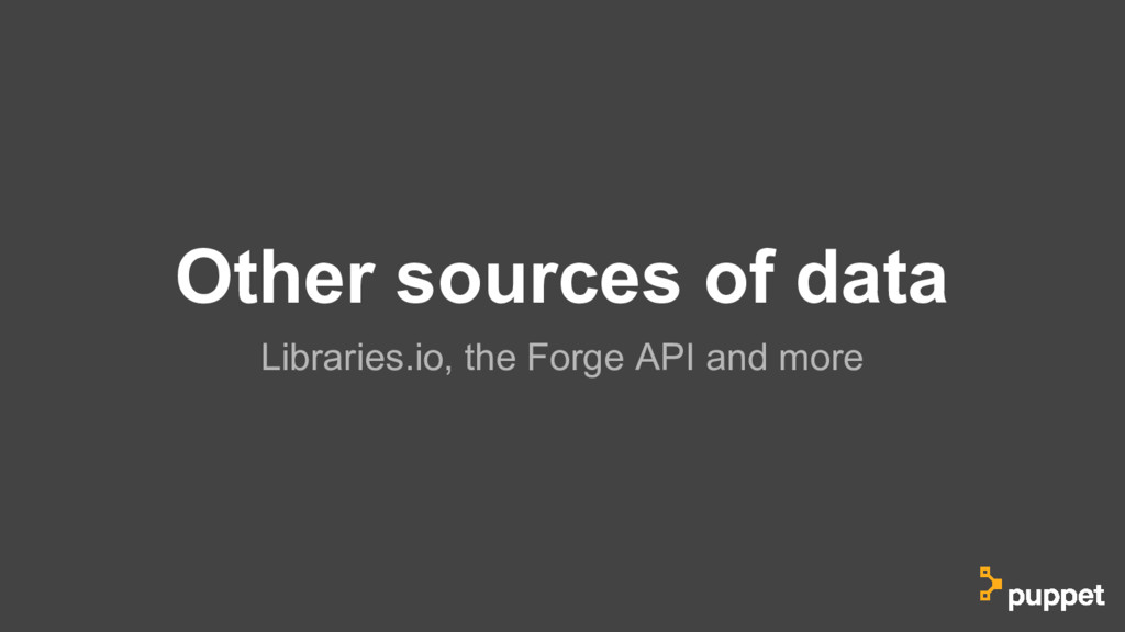 Other sources of data Libraries.io, the Forge A...