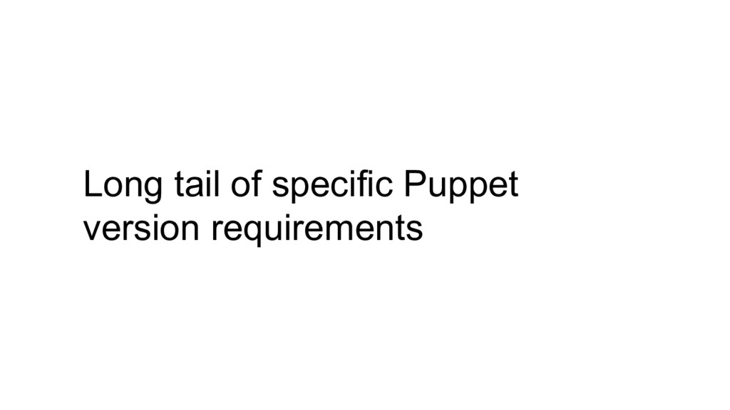 Long tail of specific Puppet version requiremen...