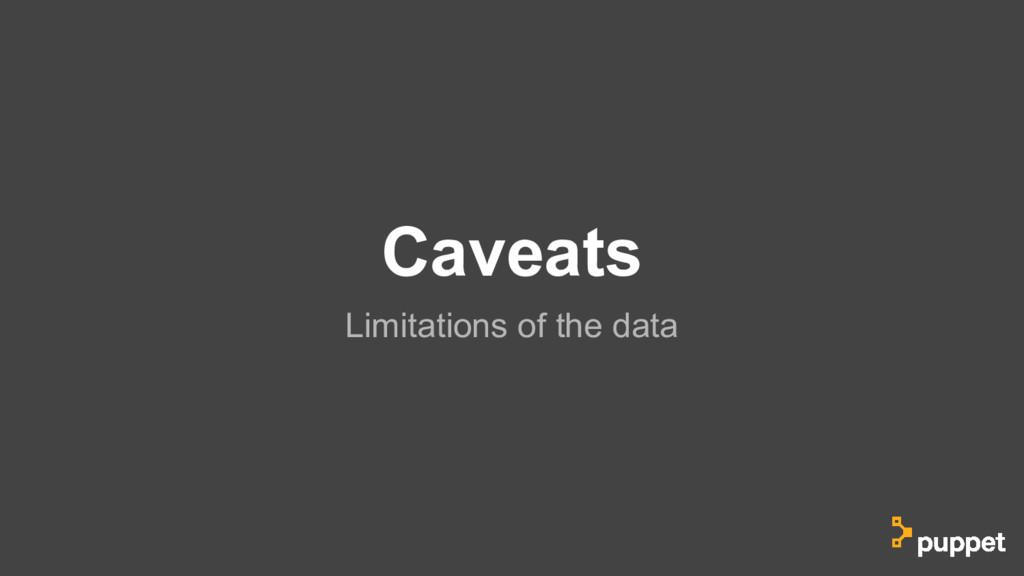 Caveats Limitations of the data