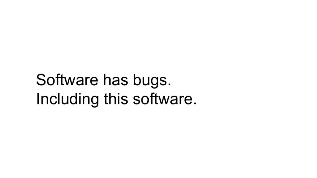 Software has bugs. Including this software.