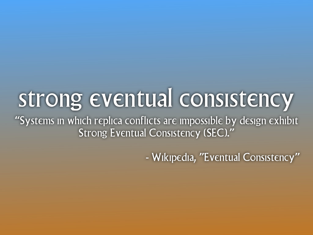 "strong eventual consistency ""Systems in which r..."