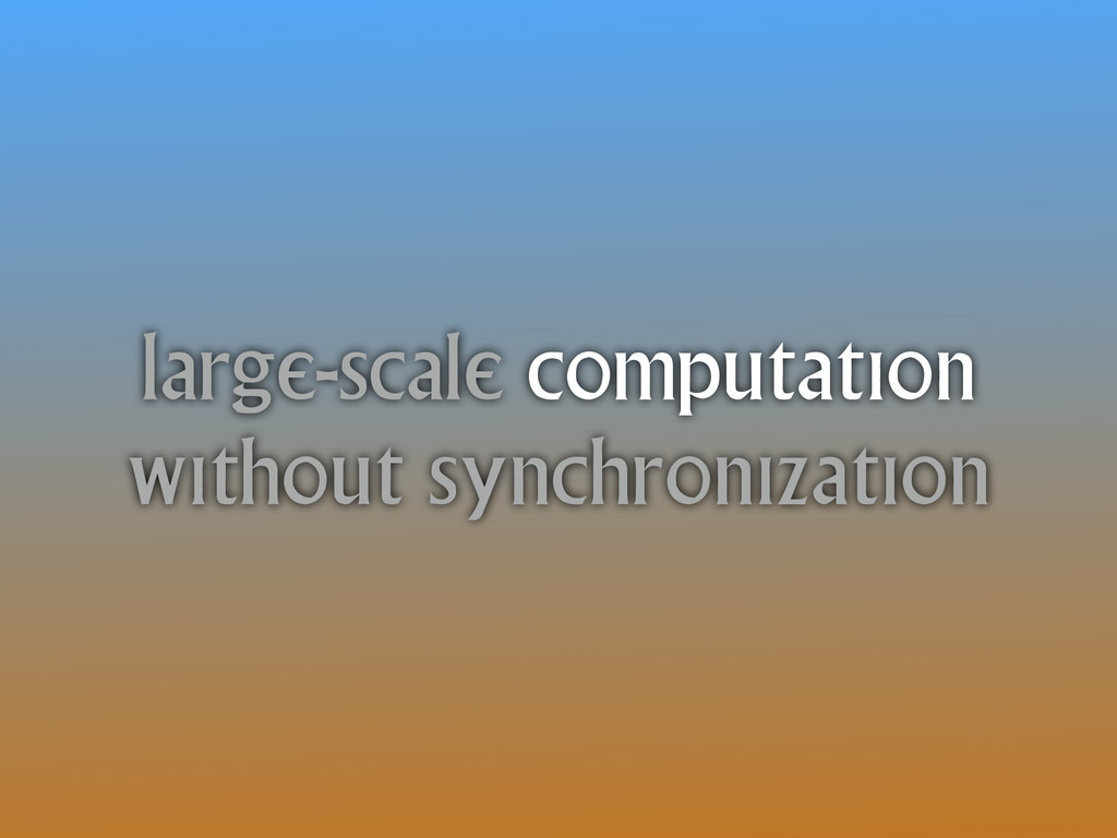 large-scale computation without synchronization