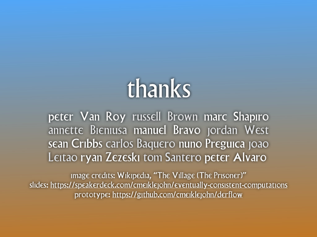thanks peter Van Roy russell Brown marc Shapiro...