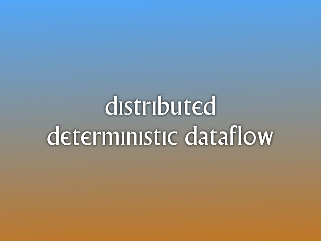 distributed deterministic dataflow