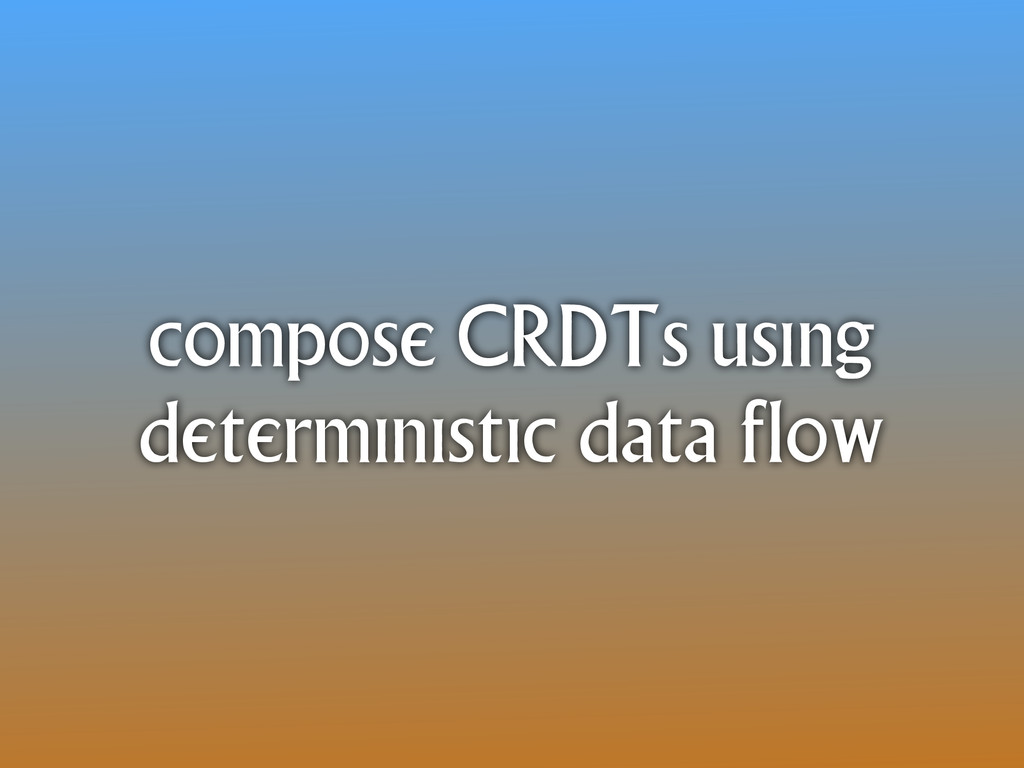 compose CRDTs using deterministic data flow