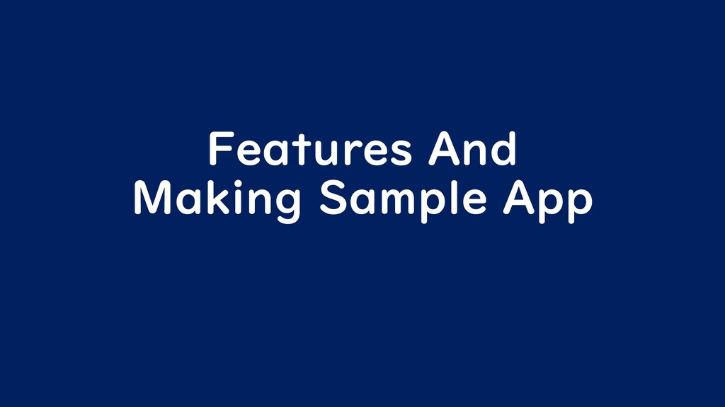 Features And Making Sample App