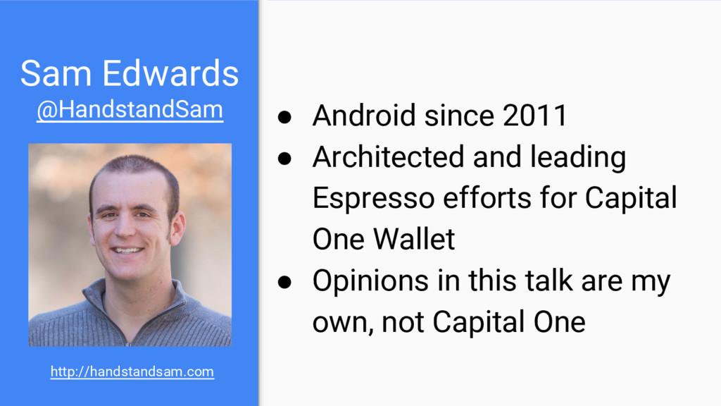Sam Edwards @HandstandSam ● Android since 2011 ...