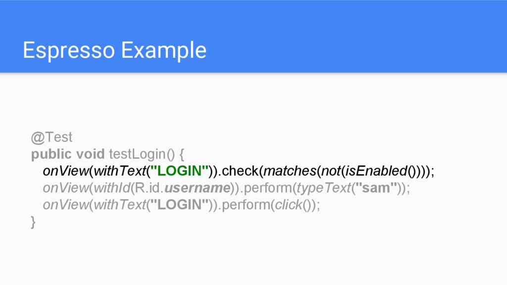 Espresso Example @Test public void testLogin() ...