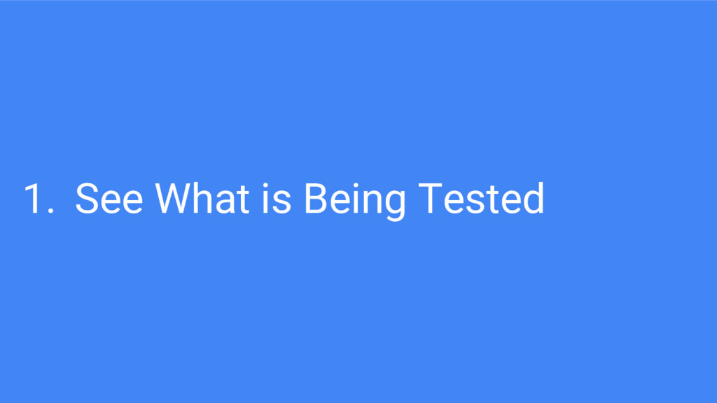 1. See What is Being Tested