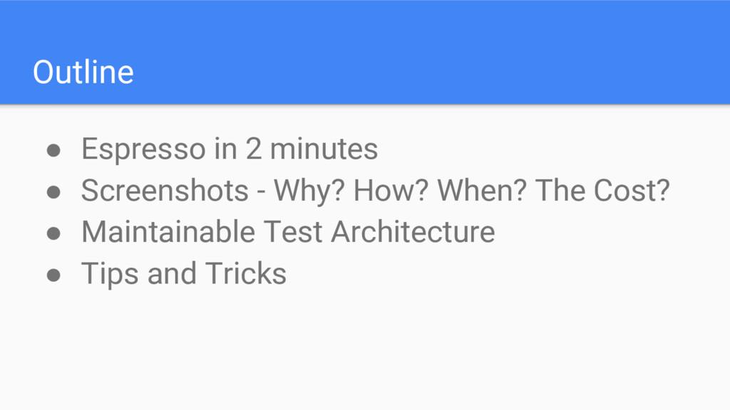 Outline ● Espresso in 2 minutes ● Screenshots -...