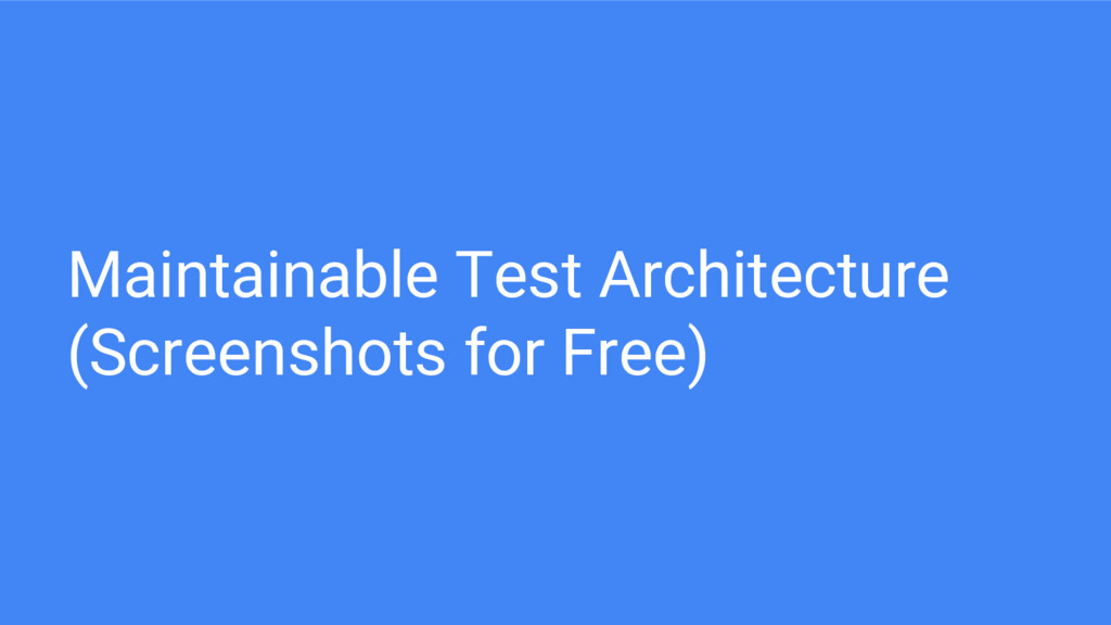 Maintainable Test Architecture (Screenshots for...