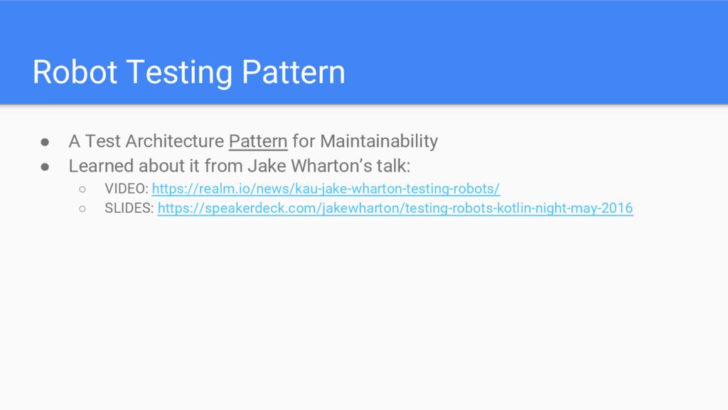 Robot Testing Pattern ● A Test Architecture Pat...