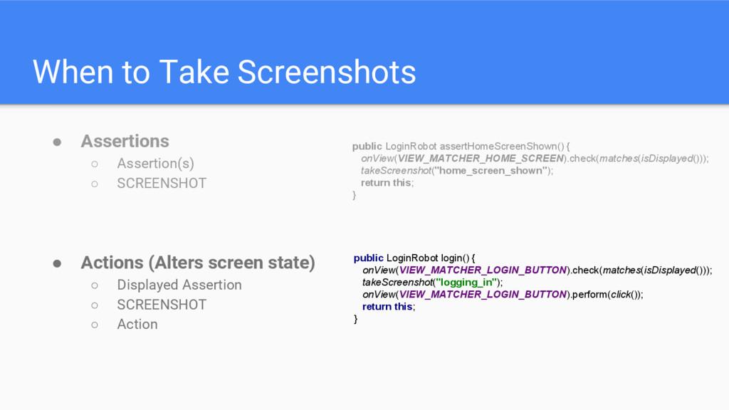 When to Take Screenshots ● Assertions ○ Asserti...