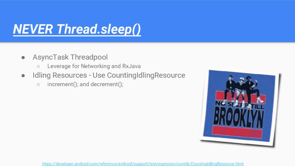 NEVER Thread.sleep() ● AsyncTask Threadpool ○ L...
