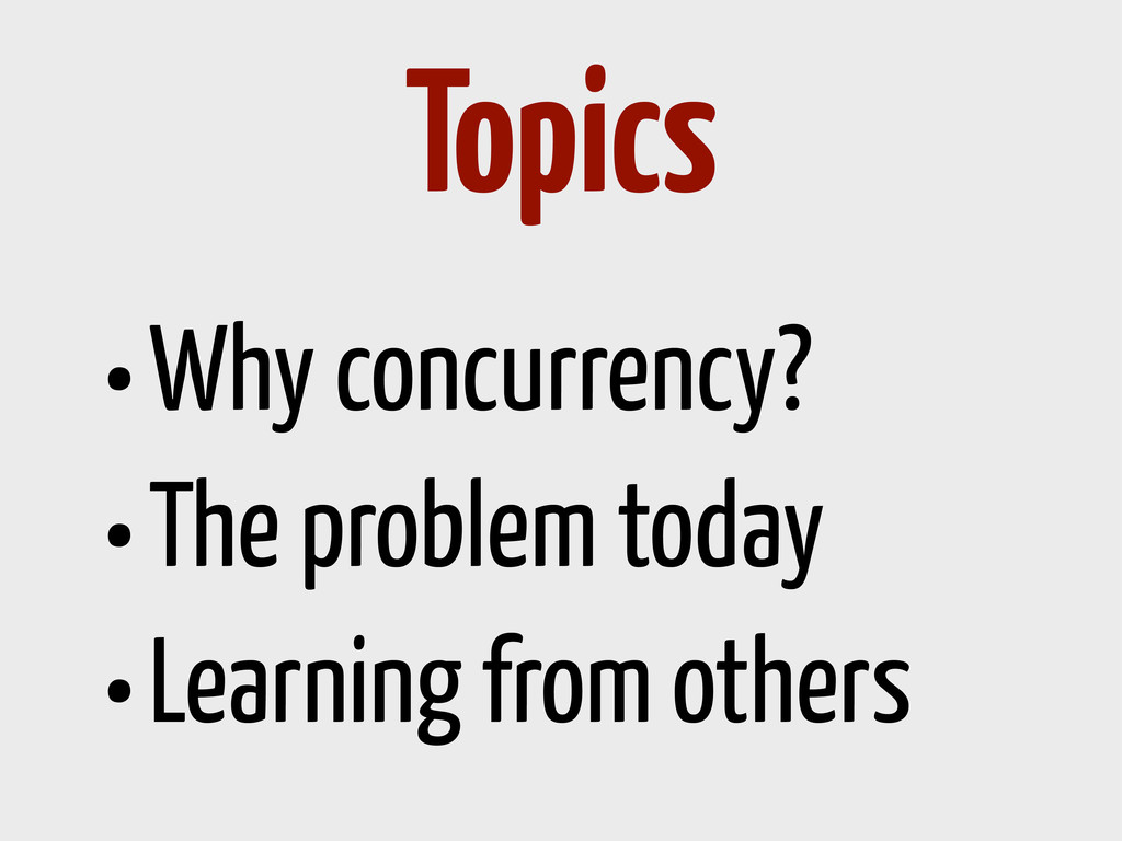 •Why concurrency? •The problem today •Learning ...