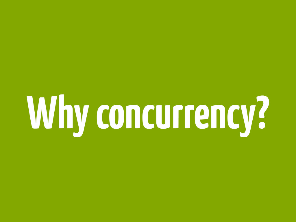 Why concurrency?