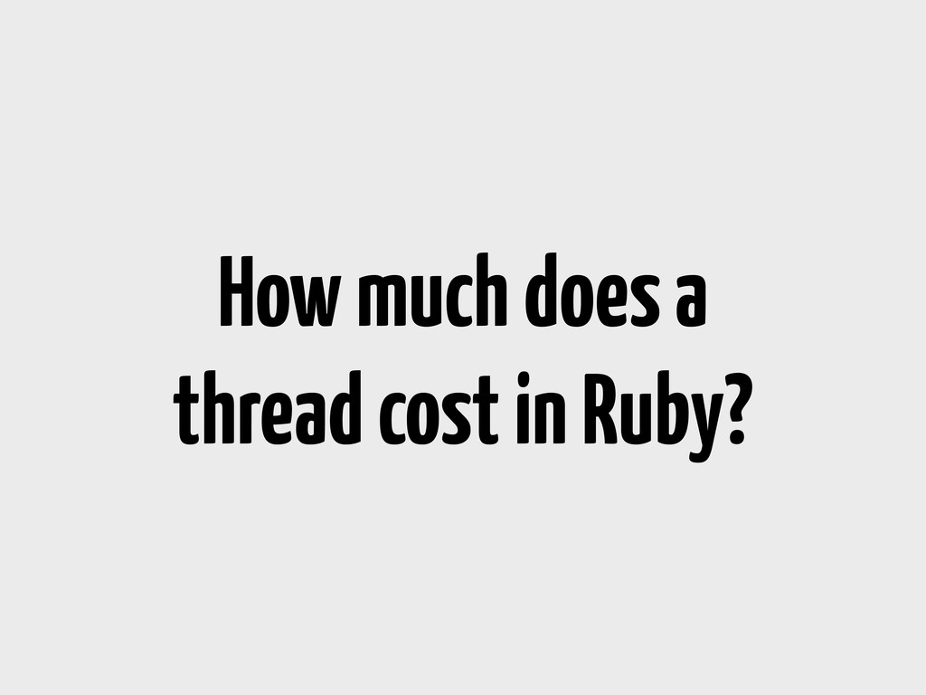 How much does a thread cost in Ruby?