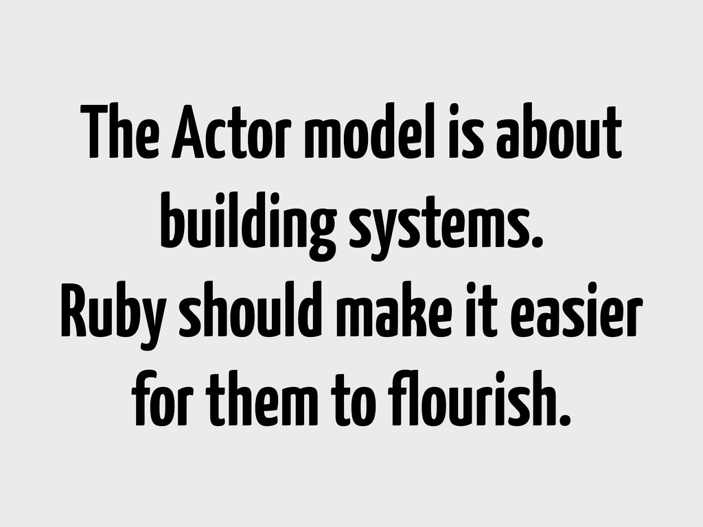 The Actor model is about building systems. Ruby...