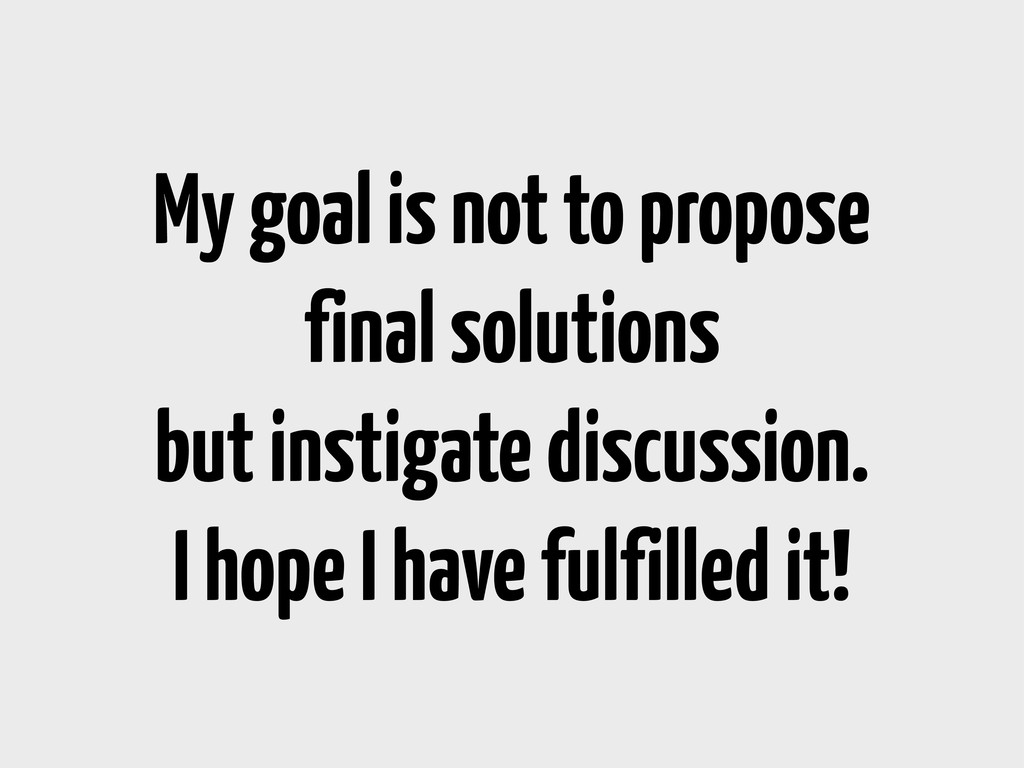 My goal is not to propose final solutions but i...