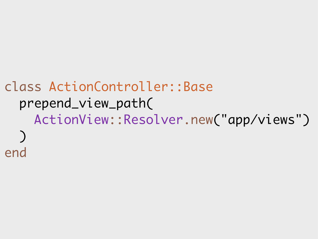 class ActionController::Base prepend_view_path(...
