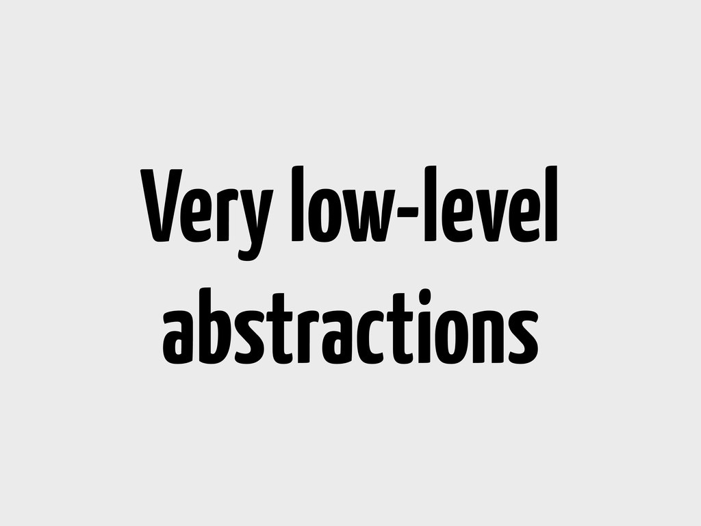 Very low-level abstractions