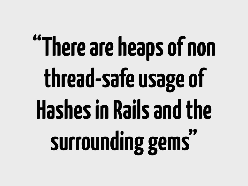 """There are heaps of non thread-safe usage of Ha..."