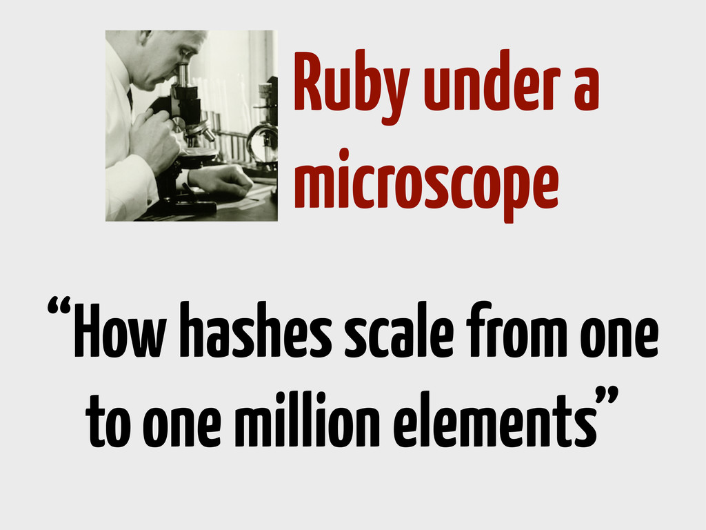 "Ruby under a microscope ""How hashes scale from ..."