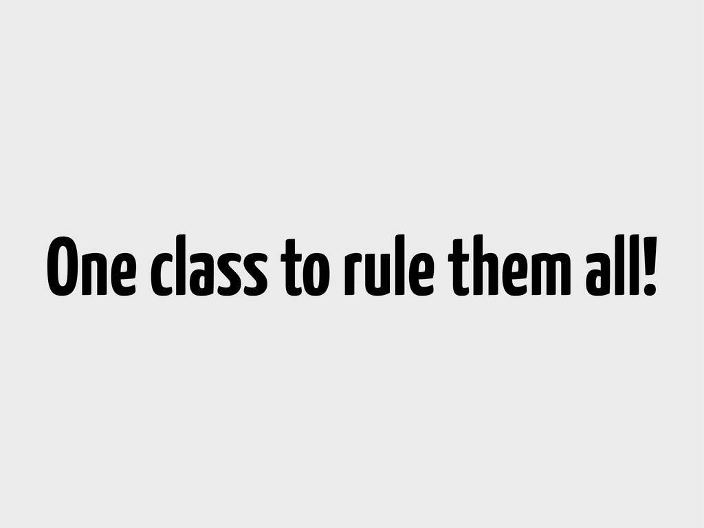 One class to rule them all!
