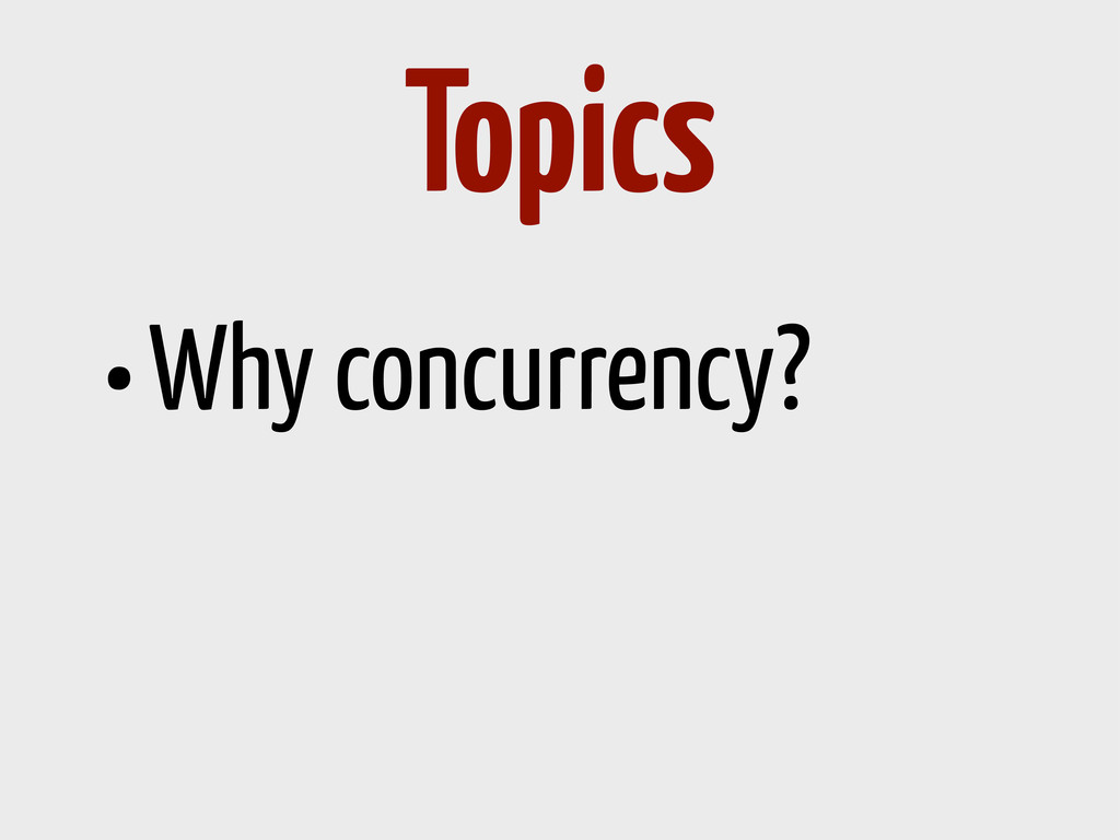 •Why concurrency? Topics