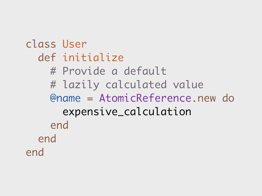 class User def initialize # Provide a default #...