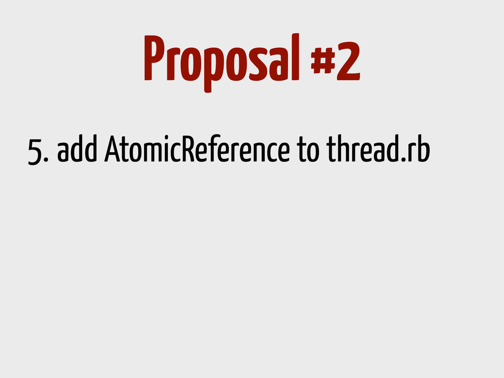5. add AtomicReference to thread.rb Proposal #2