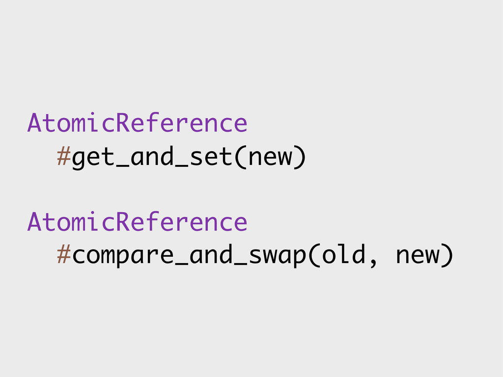 AtomicReference #get_and_set(new) AtomicReferen...