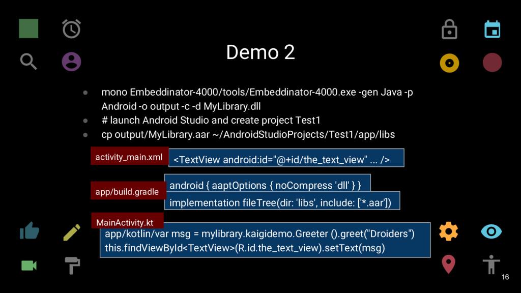 Demo 2 16 ● mono Embeddinator-4000/tools/Embedd...