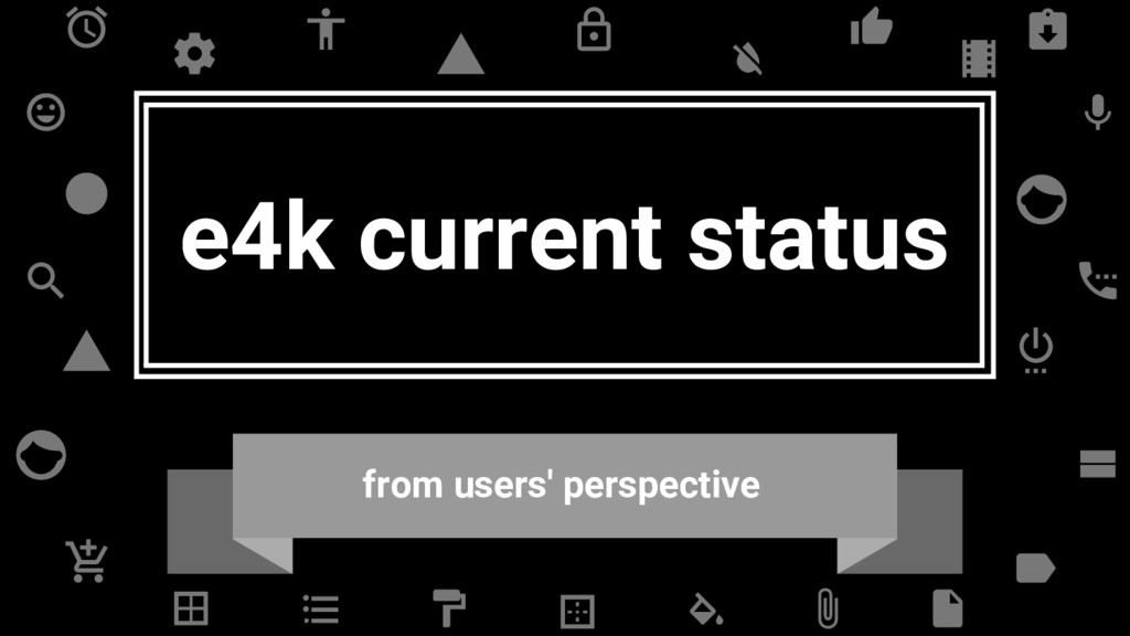 e4k current status from users' perspective
