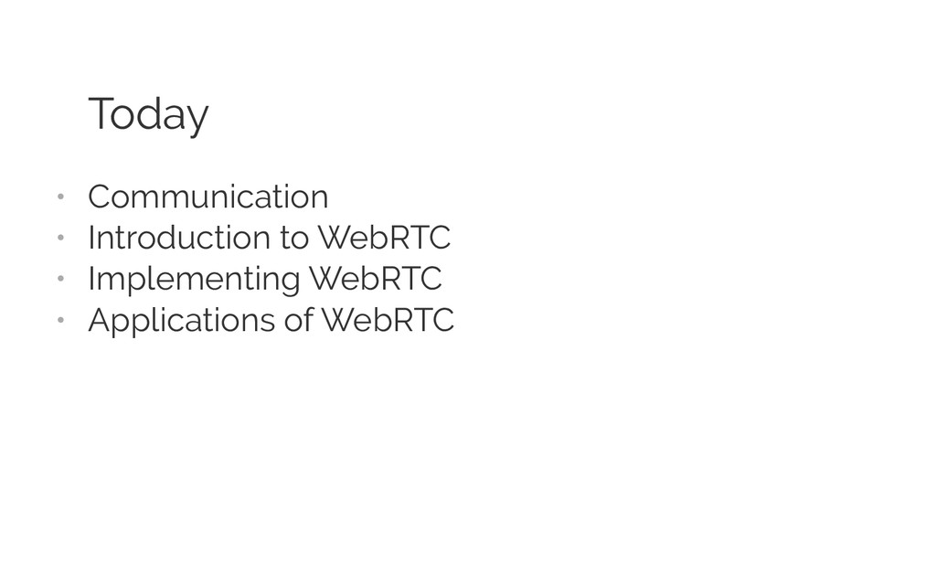 Today •  Communication •  Introduction to WebRT...