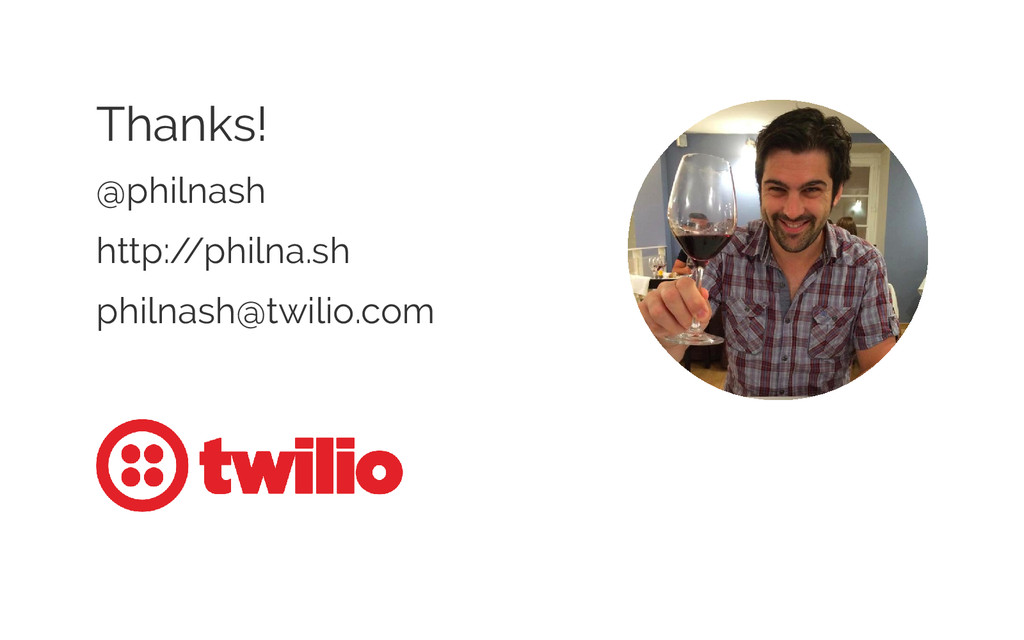 Thanks! @philnash http:/ /philna.sh philnash@tw...