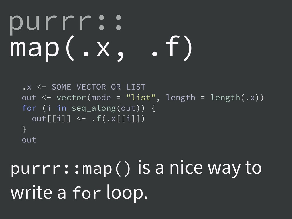 map(.x, .f) purrr:: .x <- SOME VECTOR OR LIST o...