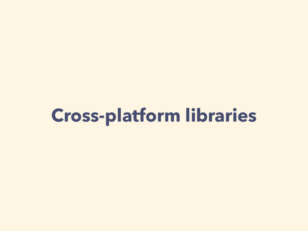 Cross-platform libraries
