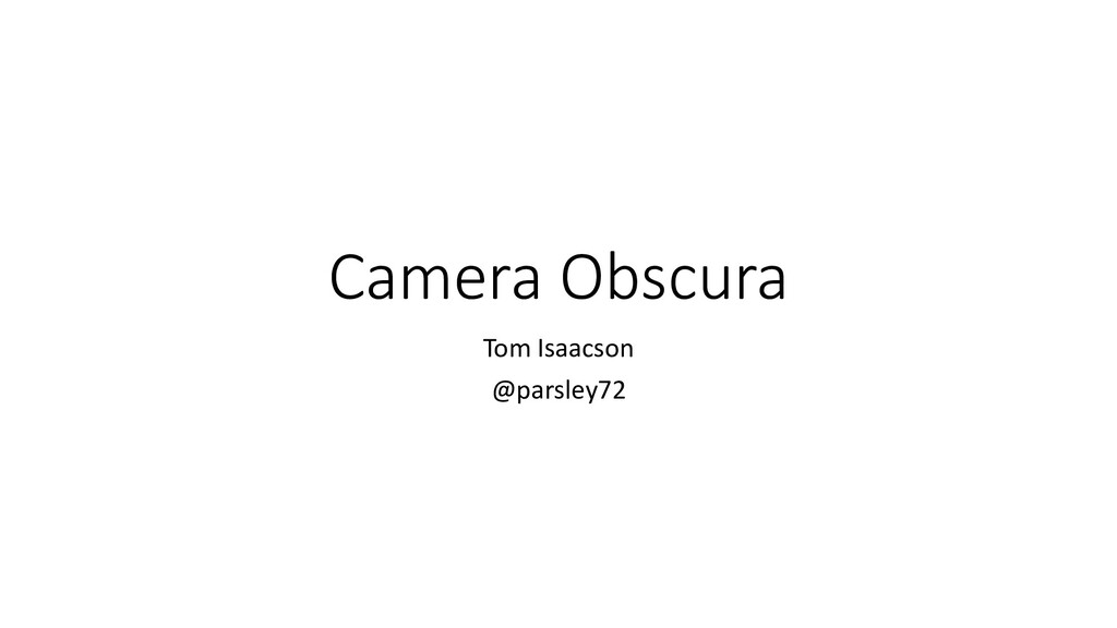 Camera Obscura Tom Isaacson @parsley72