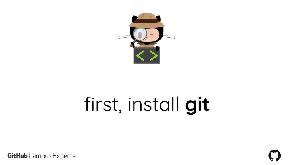 first, install git