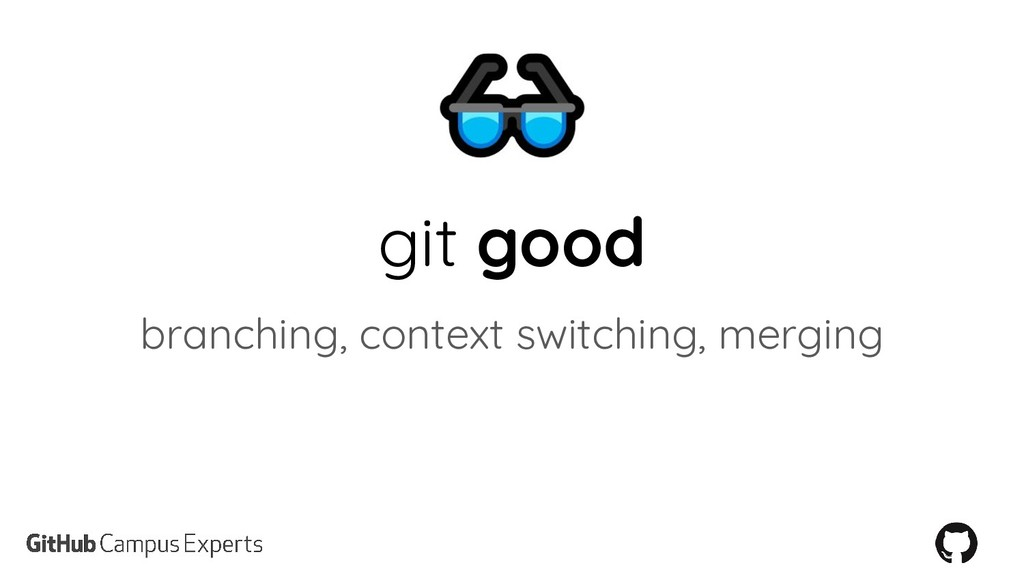 git good branching, context switching, merging