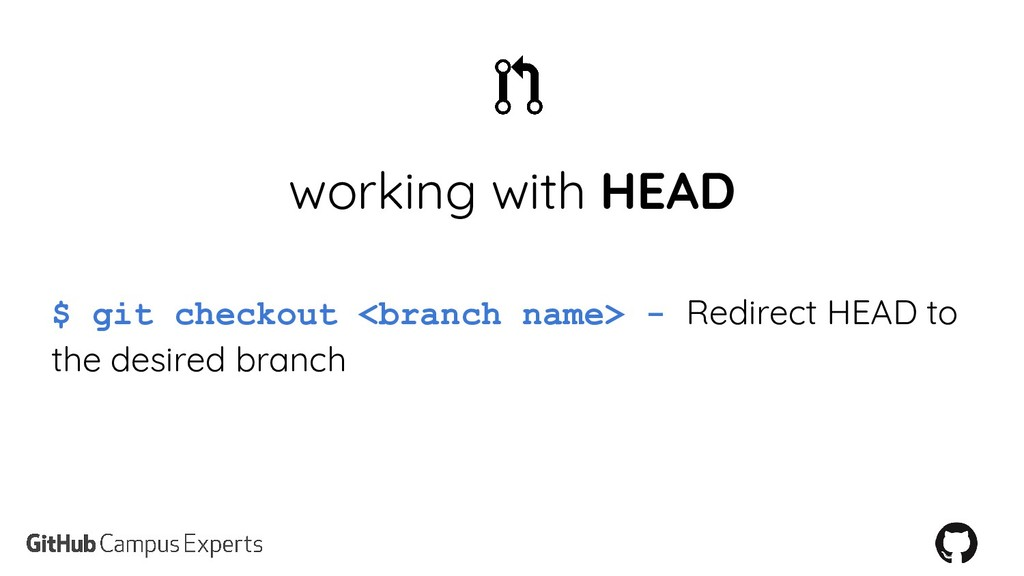 working with HEAD $ git checkout <branch name> ...