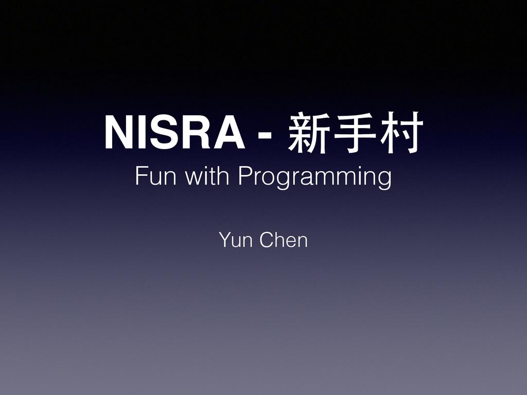 NISRA - 新⼿手村 Yun Chen Fun with Programming