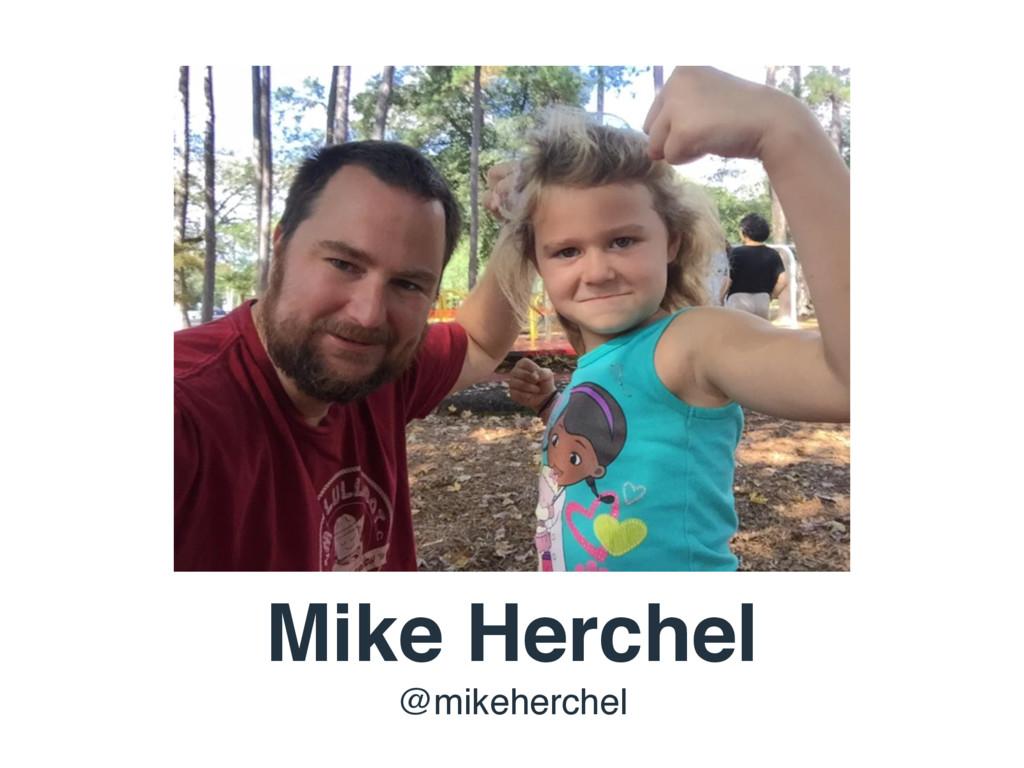 Mike Herchel @mikeherchel