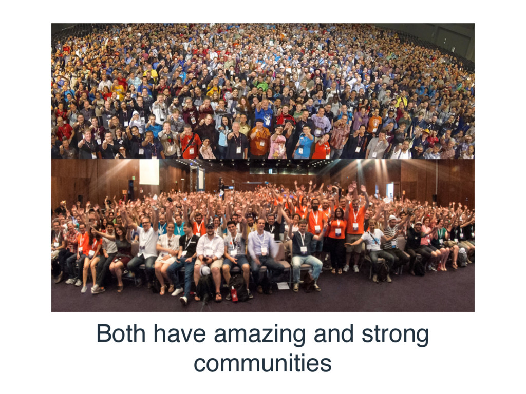 Both have amazing and strong communities